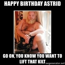 Sexy Scotsman - Happy Birthday Astrid Go on, you know you want to lift that kilt