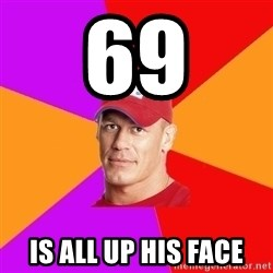 Hypocritical John Cena - 69 Is all up his face