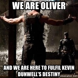 Bane Let the Games Begin - We are Oliver And we are here to fulfil Kevin Dunwell's Destiny