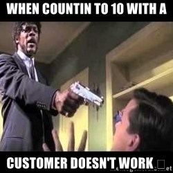 Say what again - When countin to 10 with a customer doesn't work 🤔
