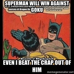 Batman Slap Robin Blasphemy - Superman will win against Goku Even I beat the crap out of him