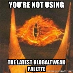 Eye of Sauron - you're not using the latest globaltweak palette