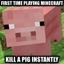 Minecraft PIG - first time playing Minecraft kill a pig instantly