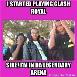 SIKE that's the wrong number  - I started playing clash royal sike! i'm in da legendary arena