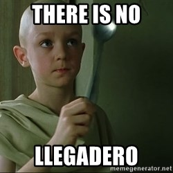 There is no spoon - THERE IS NO LLEGADERO