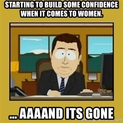 aaand its gone - Starting to build some confidence when it comes to women.  ... Aaaand its gone