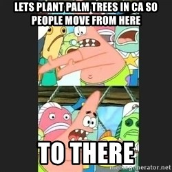 Pushing Patrick - Lets PLANT PALM TREES IN CA so people move from here to there
