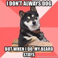 Cool Dog - i don't always dog but when i do, my beard stays