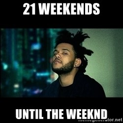 The Weeknd saw what you did there! - 21 weekends until The Weeknd