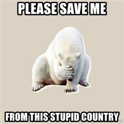 Bad RPer Polar Bear - Please save me  from this stupid country