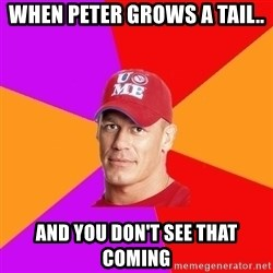 Hypocritical John Cena - when peter grows a tail.. and you don't see that coming