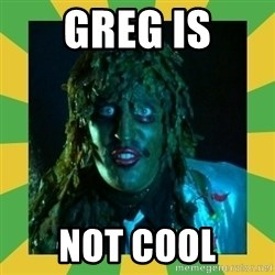Old Greg - greg is not cool