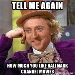 Charlie meme - tell me again how much you like hallmark channel movies