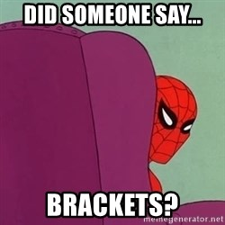 Suspicious Spiderman - DID SOMEONE SAY... Brackets?