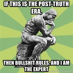 Overly-Literal Thinker - If this is the Post-Truth era, then bullshit rules, and i am the expert
