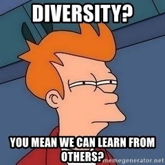 Fry squint - Diversity? You mean we can learn from others?
