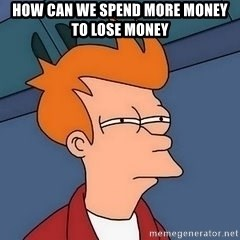Fry squint - How can we spend more money to lose money