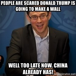 Katainen Perkele - People are scared Donald Trump is going to make a wall Well too late now. China Already has!
