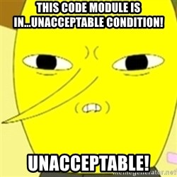 LEMONGRAB - This code module is in...unacceptable condition! UNACCEPTABLE!