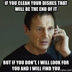 taken meme - If you clean your dishes that will be the end of it But if you don't, i will look for you and i will find you