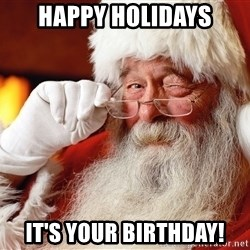 Capitalist Santa - Happy Holidays It's Your Birthday!
