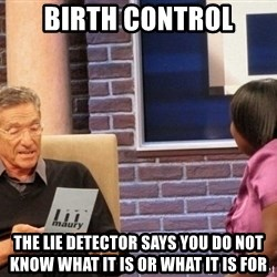 Maury Lie Detector - birth control the lie detector says you do not know what it is or what it is for