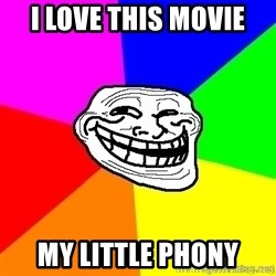 troll face1 - i love this movie my little phony