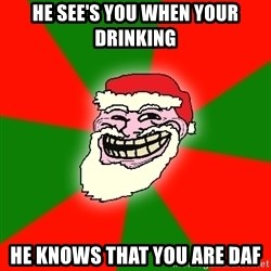 Santa Claus Troll Face - He see's you when your drinking  He knows that you are DAF