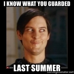 Tobey_Maguire - i know what you guarded last summer