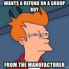 Fry squint - wants a refund on a group buy from the manufacturer