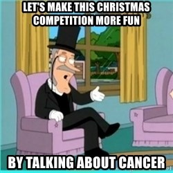 buzz killington - Let's make this Christmas competition more fun by talking about cancer