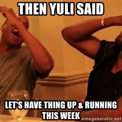Jay-Z & Kanye Laughing - then yuli said let's have thing up & running this week