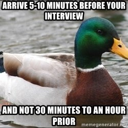 Actual Advice Mallard 1 - Arrive 5-10 minutes before your interview and not 30 minutes to an hour prior