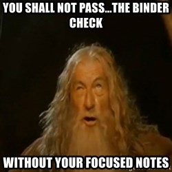 Gandalf You Shall Not Pass - You shall not pass...the binder check without your focused notes