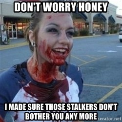 Scary Nympho - Don't worry honey I made sure those stalkers don't bother you any more