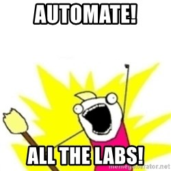 x all the y - automate! all the labs!