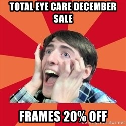 Super Excited - Total Eye Care December SALE Frames 20% off