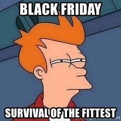 Fry squint - black friday  survival of the fittest