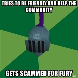 Runescape Advice - TRIES TO BE FRIENDLY AND HELP THE COMMUNITY GETS SCAMMED FOR FURY
