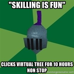 "Runescape Advice - ""SKILLING IS FUN"" CLICKS VIRTUAL TREE FOR 10 HOURS NON STOP"