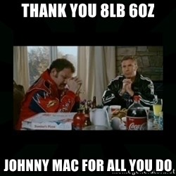 Dear lord baby jesus - Thank you 8lb 6oz johnny mac for all you do