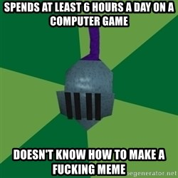 Runescape Advice - SPENDS AT LEAST 6 HOURS A DAY ON A COMPUTER GAME DOESN'T KNOW HOW TO MAKE A FUCKING MEME