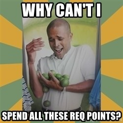 Why can't I hold all these limes - Why can't I Spend all these req points?
