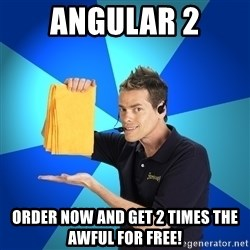 Shamwow Guy - Angular 2 Order now and get 2 times the awful for free!