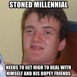 high/drunk guy - stoned millennial needs to get high to deal with himself and his dopey friends