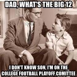Racist Father - Dad, What's the Big 12 I don't know son, I'm on the college football playoff comittee