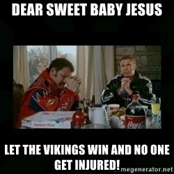 Dear lord baby jesus - Dear sweet baby jesus let the vikings win and no one get injured!