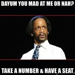 katt williams shocked - dayum you mad at me or nah? take a number & have a seat