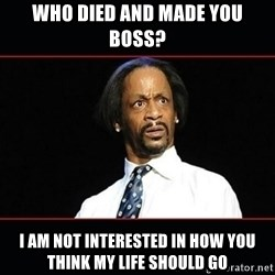 katt williams shocked - who died and made you boss? I am not interested in how you think my life should go