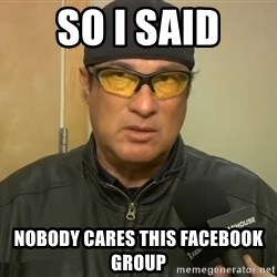 Steven Seagal Mma - so i said nobody cares this facebook group